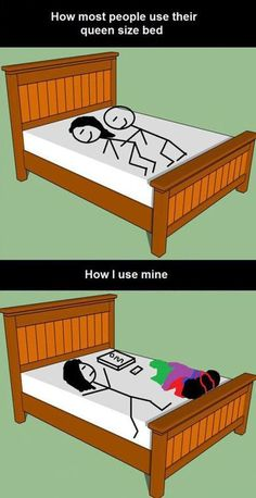 How most people use their queen size bed... How I use my queen size bed.