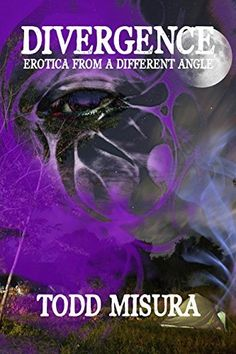 Divergence: Erotica From A Different Angle by Todd Misura, http://www.amazon.com/dp/B00TLXXX2O/ref=cm_sw_r_pi_dp_cZ33ub0N0FH0V