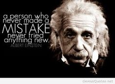 a person who never made a mistake never tried anything new - Einstein