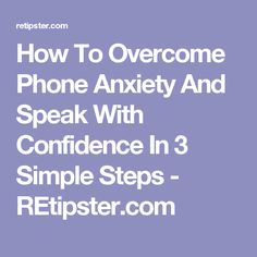 How To Overcome Phone Anxiety And Speak With Confidence In 3 Simple Steps - REtipster.com