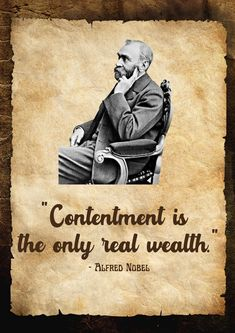 Contentment is the only real wealth. - Alfred Nobel New Quotes, Change Quotes, Alfred Nobel, All Sins, Everyday Quotes, Life Changing Quotes, Nobel Prize, His Eyes, Wealth