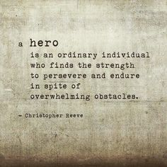 Quote from fellow Cancer Warrior, the late Christopher Reeve -- The definition of a Hero. Now Quotes, Great Quotes, Quotes To Live By, Motivational Quotes, Life Quotes, Qoutes, Soldier Quotes Inspirational, Quotes For Dad, Inspire Quotes