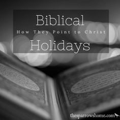Deepen your faith and have fun: Learn how Biblical holidays point to Christ - The Sparrow's Home