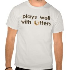 plays well with otters tshirt
