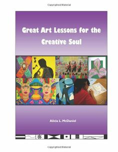 Great Art Lessons for the Creative Soul by Alicia McDaniel. Includes lessons on the art of Harriet Powers and Faith Ringgold.