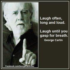 Laugh. George Carlin