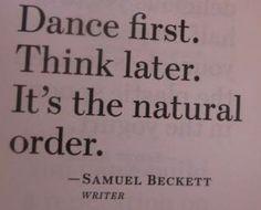 Dance then think Samuel Beckett