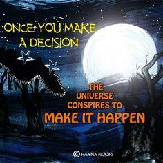 You make the decision, the universe makes it happen. #lawofattraction