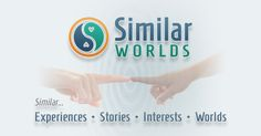 Relate, Share and Bond with others who experience Similar Worlds to you. https://similarworlds.com/