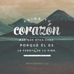 Cuida tu corazón más que otra cosa, porque él es la fuente de la vida. Pro. 4:23