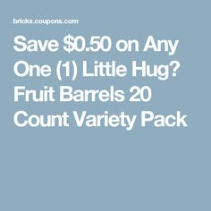 Save $0.50 on Any One (1) Little Hug� Fruit Barrels 20 Count Variety Pack