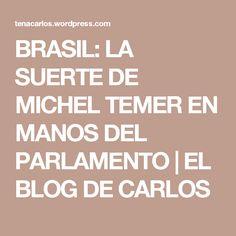 BRASIL: LA SUERTE DE MICHEL TEMER EN MANOS DEL PARLAMENTO | EL BLOG DE CARLOS  www.misterio.tv