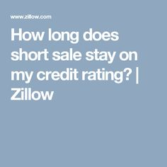How long does short sale stay on my credit rating? | Zillow