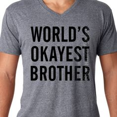 World's Okayest Brother  brother t shirt  by signaturetshirts, $16.95
