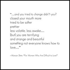 """""""For Women Who Are Difficult to Love"""" -Warsan Shire"""