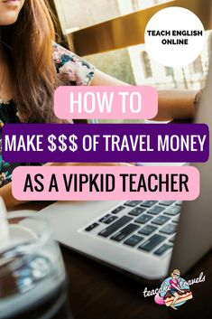 How to make travel money as a VIPKID Teacher teaching English online