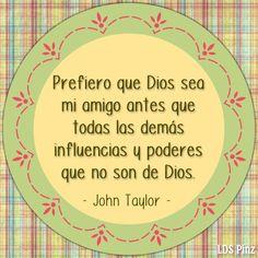 """""""Prefiero que Dios sea mi amigo antes que todas las demás influencias y poderes que no son de Dios."""" - Pres. John Taylor #SUDespanol #LDS #SUD"""
