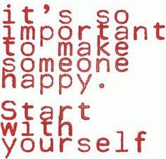 Es importante hacer feliz a alguien...empieza contigo!!