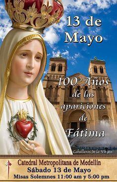 Medellín Celebraciones del 13 de Mayo del centenario de Nuestra Señora de Fatima. Catedral Metropolitana de Medellin - horarios: 11:00 am - 5:00 pm