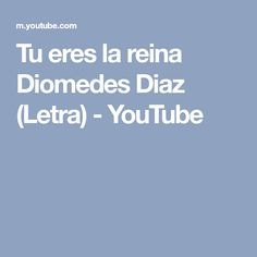 Tu eres la reina Diomedes Diaz (Letra) - YouTube