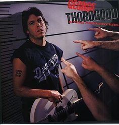 George Thorogood-I used to have a crush on him.lol