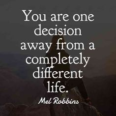 """You are one decision away from a completely different life."" — ​Mel Robbins  #motivationalquotes #motivationalmemes #quotes #memes #inspirational #inspiration Follow us on Pinterest: www.pinterest.com/yourtango"