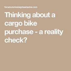 Thinking about a cargo bike purchase - a reality check?