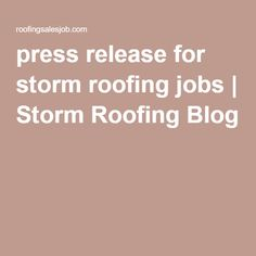 Find This Pin And More On Careers. Press Release For Storm Roofing Jobs