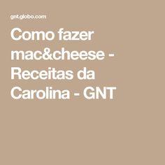 Como fazer mac&cheese - Receitas da Carolina - GNT