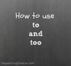 Imparting Grace: English teacher: how to use to and too
