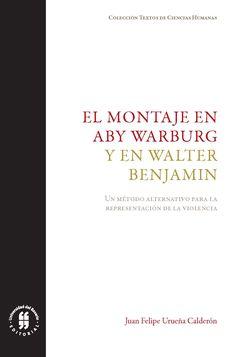 El montaje en Aby Warburg y en Walter Benjamin. Un método alternativo para la representación de la violencia Un método alternativo para la representación de la violencia