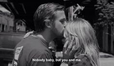 """""""Nobody baby but you and me."""" Ryan Gosling & Michelle Williams in Blue Valentine Blue Valentine Quotes, Blue Valentine Movie, Ryan Gosling Blue Valentine, Valentine Images, Valentines, Tumblr, Movie Captions, We Heart It, Love Quotes Photos"""