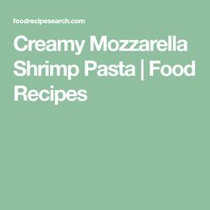 Creamy Mozzarella Shrimp Pasta | Food Recipes