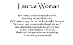 taurus - she's a one-man woman and expects her partner to be the same. If you can't be faithful then you can't be with me.