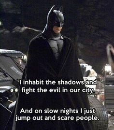 Hahaha I would if I were Batman