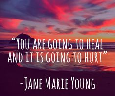 You are going to heal and it is going to hurt. #janemarieyoung #grief #loss #griefandloss #mentalhealth #inmindout