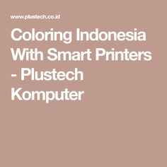 Coloring Indonesia With Smart Printers - Plustech Komputer