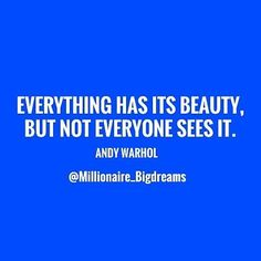 Reposting @millionaire_bigdreams: Everything has its beauty, but not everyone sees it. #AndyWarhol ❤❤Do you agree?