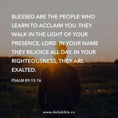 Psalm 89:15-16 Daily Scripture, Bible Scriptures, Impress Quotes, Psalms Of David, Be Exalted, Faith Walk, Bible Promises, Prayer Warrior, Bible Lessons