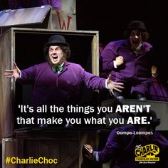 'It's all the things you aren't that make you what you are.' Oompa-Loompas