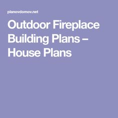 Outdoor Fireplace Building Plans – House Plans