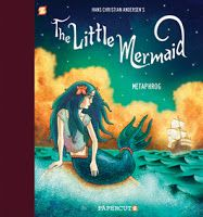 (Papercutz) The Little Mermaid is Hans Christian Andersen's most celebrated tale and is beautifully adapted here as a graphic novel by the Eisner Award-nominated duo Metaphrog (Sandra Marrs and John Chalmers), winners of The Sunday Herald Culture Awards Best Visual Artist 2016, and authors of the acclaimed The Red Shoes and Other Tales.