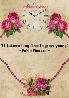 It takes a long time to grow young Cute Happy Birthday Quotes, Famous Author Quotes, Wise Quotes, Birthday Parties, Birthdays, Messages, Thoughts, Sayings, Forget