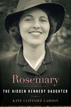 Rosemary: The Hidden Kennedy Daughter by Kate Clifford Larson. I haven't read this book yet, but Rosemary Kennedy has always fascinated me the most and I look forward to reading it. Top Ten Books, New Books, Good Books, Books To Read, Reading Lists, Book Lists, Reading Nook, Rosemary Kennedy, Best Biographies