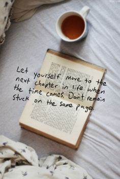 "#Motto; #Mantra; #Quotes ""Let yourself move to the next chapter in life when the time comes. Don't remain stuck on the same page."" Author Unknown."