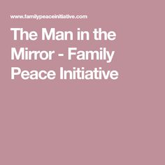 The Man in the Mirror - Family Peace Initiative Process Of Change, Self Exploration, Victim Blaming, The Man, Cases, Peace, Mirror, Mirrors, Sobriety