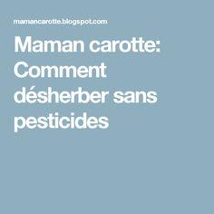 Maman carotte: Comment désherber sans pesticides
