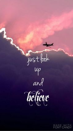 Just look up and believe :)