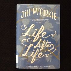 Life After Life by Jill McCorkle - This is the better of the two Life After Lifes, centering around a retirement home and the people who live, work and visit. Sweet and unique.