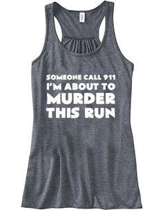 Someone Call 911 I'm About To Murder This Run Shirt - Crossfit Shirt - Workout Tank Top Run Shirts, Crossfit Shirt